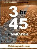 Guía completa para bajar de 3h45 en Maratón (Planes de entrenamiento para Maratón de finisherguide nº 345)