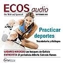 ECOS audio - Practicar deportes. 9/2013: Spanisch lernen Audio - Sport treiben Hörbuch von  div. Gesprochen von:  div.
