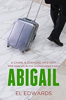 Abigail: Charlie Diamond Mystery 1 (Charlie Diamond Mysteries) by [Edwards, El]