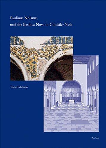 Paulinus Nolanus und die Basilica Nova in Cimitile / Nola: Studien zu einem zentralen Denkmal der spätantik-fr|hchristli