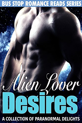 Alien Lover Desires: Two Entertaining  Paranormal Sci Fi Romance Stories