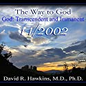 The Way to God: God: Transcendent and Immanent Lecture by David R. Hawkins M.D. Narrated by David R. Hawkins