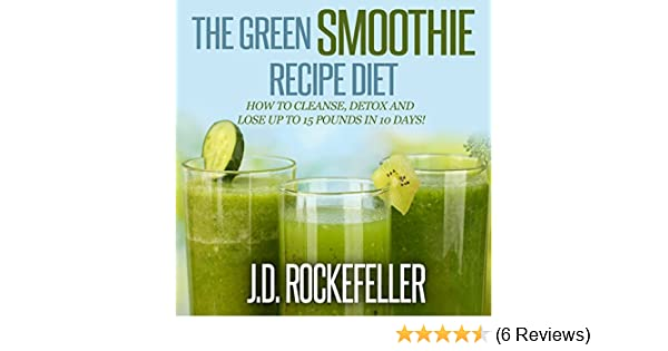 Amazon Com The Green Smoothie Recipe Diet How To Cleanse And Detox