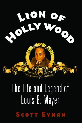 lion-of-hollywood-the-life-and-legend-of-louis-b-mayer-by-scott-eyman-2012-11-17