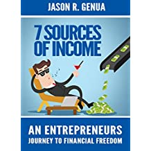 7 Sources of Income: An Entrepreneurs Journey to Financial Freedom
