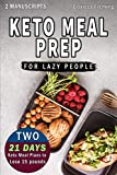 Keto Meal Prep For Lazy People: 2 Manuscripts In 1: Two 21-Day Ketogenic Meal Plans to Lose 15 Pounds  (70 Delicious Keto Made Easy Recipes Plus Tips And Tricks For Beginners All In One Cookbook!) Larger Image