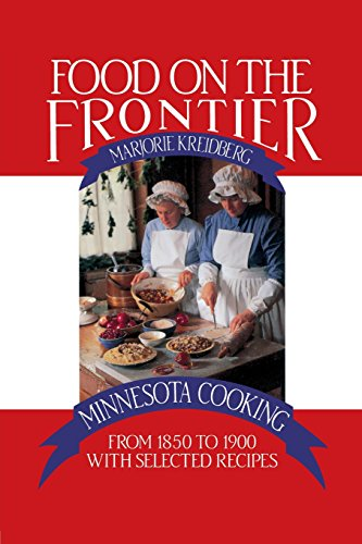 Food on the Frontier: Minnesota Cooking from 1850 to 1900 with Selected Recipes (Publications of the Minnesota Historical Society)