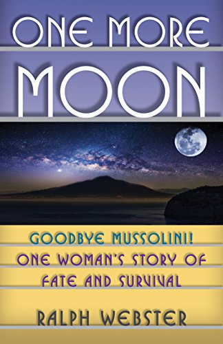 The extraordinary story of a woman and her family's harrowing experiences in the years before and during World War II.One More Moon: Goodbye Mussolini! One Woman's Story of Fate and Survival by Ralph Webster
