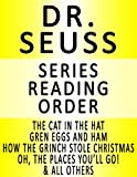 img - for DR. SEUSS - SERIES READING ORDER (SERIES LIST) - IN ORDER: THE CAT IN THE HAT, HOW THE GRINCH STOLE CHRISTMAS, GREEN EGGS AND HAM & MANY MORE! book / textbook / text book