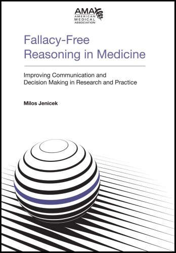 Falacy-Free Reasoning in Medicine: Improving Communication and Decision Making in Research and Practice