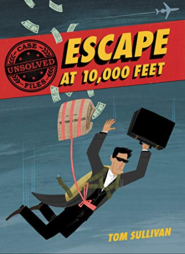 Book Cover: Unsolved Case Files: Escape at 10,000 Feet: D.B. Cooper and the Missing Money