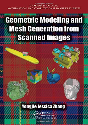Geometric Modeling and Mesh Generation from Scanned Images (Chapman & Hall/CRC Mathematical and Computational Imaging Sciences Series) (Grid Generation)