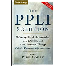 The PPLI Solution: Delivering Wealth Accumulation, Tax Efficiency, and Asset Protection Through Private Placement Life Insurance (Bloomberg Financial Book 3)