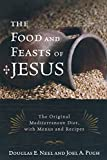 The Food and Feasts of Jesus: The Original Mediterranean Diet, with Menus and Recipes (Religion in the Modern World)