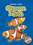 Clown Fish (Blastoff! Readers: Oceans Alive) (Blastoff! Readers: Oceans Alive (Hardcover))