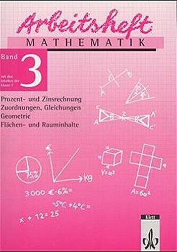 Arbeitshefte Mathematik - Neubearbeitung: Arbeitsheft Mathematik, Neubearbeitung, Bd.3, Prozent- und Zinsrechnung, Zuordnungen, Gleichungen, Geometrie, Flächen- und Rauminhalte, EURO