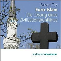 Euro-Islam. Die Lösung eines Zivilisationskonfliktes