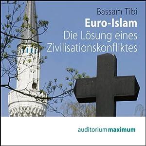 Euro-Islam. Die Lösung eines Zivilisationskonfliktes Hörbuch