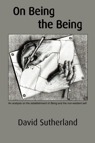 Book: On Being the Being - An analysis on the establishment of Being and the non-existent self by David Sutherland