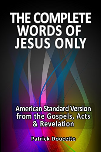 The Complete Words of Jesus Only - American Standard Version