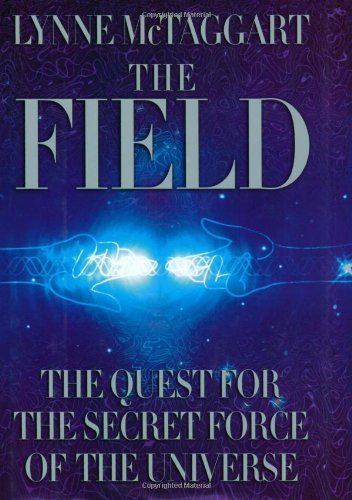 The Field: The Quest for the Secret Force of the Universe by Lynne McTaggart (2002) Hardcover