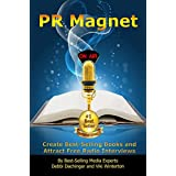 PR MAGNET: Create Best-Selling Books and  Attract Free Radio Interviews