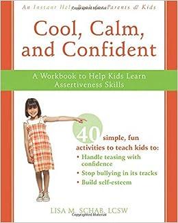 cool calm and confident a workbook to help kids learn assertiveness skills lisa m schab lcsw 9781572246300 amazoncom books calm casa kids