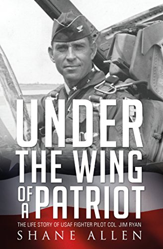 Under the Wing of a Patriot: The life story of USAF fighter pilot Col. Jim Ryan