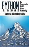 Python: Python Programming For Beginners - The Comprehensive Guide To Python Programming: Computer Programming, Computer Language, Computer Science (Machine Language)
