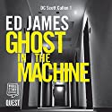 Ghost in the Machine: DC Scott Cullen Crime Series, Book 1 Audiobook by Ed James Narrated by Dave Gillies