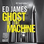 Ghost in the Machine: DC Scott Cullen Crime Series, Book 1 | Ed James