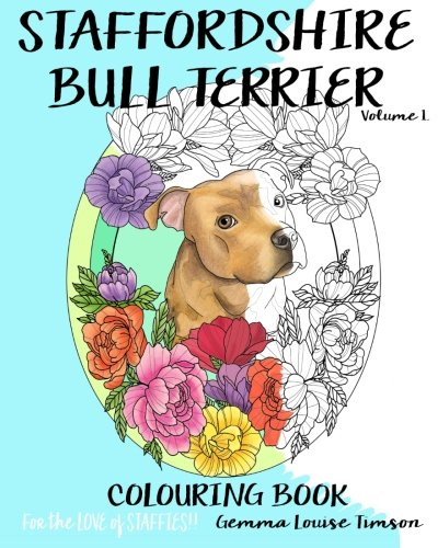 Staffordshire Bull Terrier colouring book.: For the love of Staffies!! (Volume 1)