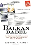 Balkan Babel: The Disintegration Of Yugoslavia From The Death Of Tito To The Fall Of Milosevic