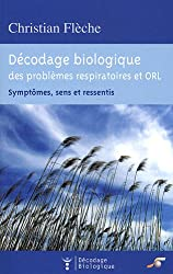 Décodage biologique du système respiratoire et ORL (French Edition)