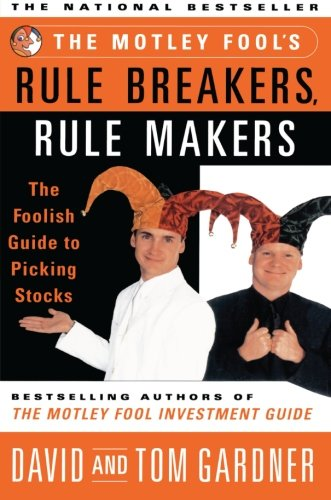 The Motley Fools Rule Breakers Rule Makers : The Foolish Guide To Picking Stocks PDF