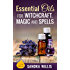 Essential Oils for Witchcraft, Magic and Spells (Essential Oils Book Club)