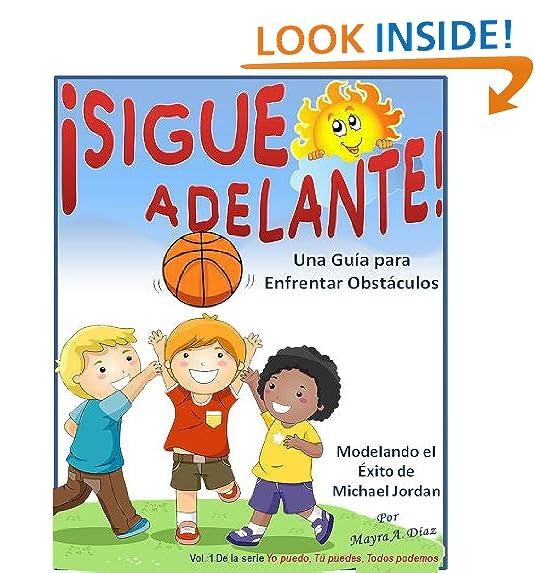 Spanish childrens books: ¡Sigue Adelante!: Una Guía para Enfrentar Obstáculos (Yo puedo, Tu puedes, Todos podemos nº 1) (Spanish Edition)