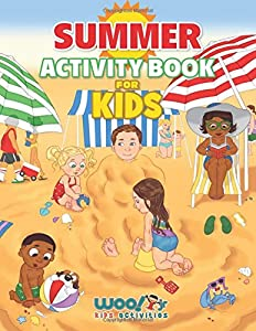 Summer Activity Book for Kids: Reproducible Games, Worksheets And Coloring Book (Woo! Jr. Kids Activities Books)
