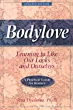 Bodylove: Learning to Like Our Looks and Ourselves -- A Practical Guide for Women