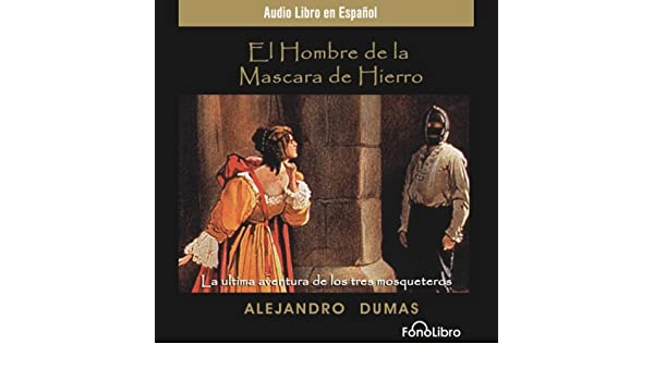 Amazon.com: El Hombre de la Mascara de Hierro [The Man in the Iron Mask] (Dramatized) (Audible Audio Edition): Alexandre Dumas, full cast, FonoLibro Inc. ...