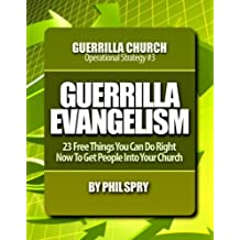 Guerrilla Evangelism: 23 FREE Things You Can Do Right Now to Get People into YOUR CHURCH! (Guerrilla Church Operational Strategies Book 3)