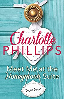 Meet Me at the Honeymoon Suite: HarperImpulse Contemporary Fiction (A Novella) (Do Not Disturb, Book 5) by [Phillips, Charlotte]