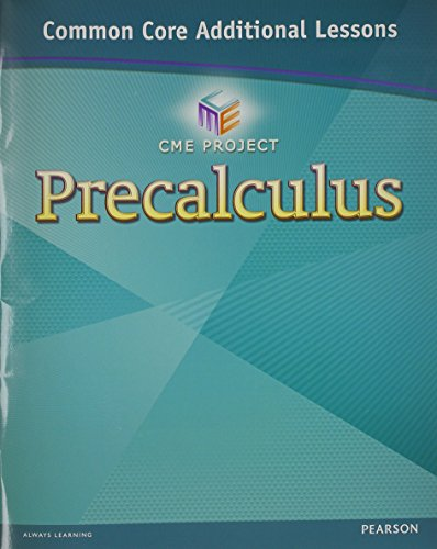 CENTER FOR MATH EDUCATION 2012 COMMON CORE PRECALCULUS ADDITIONAL LESSONS STUDENT WORKBOOK GRADE 11/12