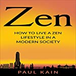 Zen: How to Live a Zen Lifestyle in a Modern Society | Paul Kain