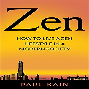 Zen: How to Live a Zen Lifestyle in a Modern Society Audiobook
