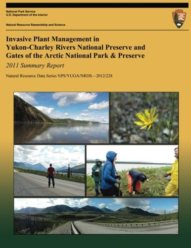 Invasive Plant Management in Yukon-Charley Rivers National Preserve and Gates of the Arctic National Park & Preserve: 2011 Summary Report (Natural Resource Data Series NPS/YUGA/NRDS-2012/228)