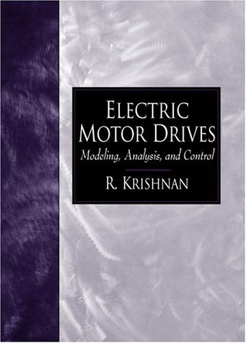 Electric Motor Drives: Modeling, Analysis, and Control (Analysis Of Electric Machinery And Drive Systems)