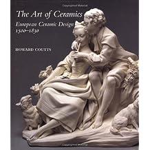 The Art of Ceramics: European Ceramic Design 1500-1830