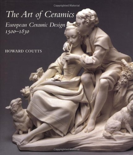 European Art Glass - The Art of Ceramics: European Ceramic Design 1500-1830