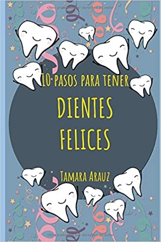 10 Pasos Para Tener Dientes Felices (Spanish Edition): Tamara Arauz: 9781520579771: Amazon.com: Books